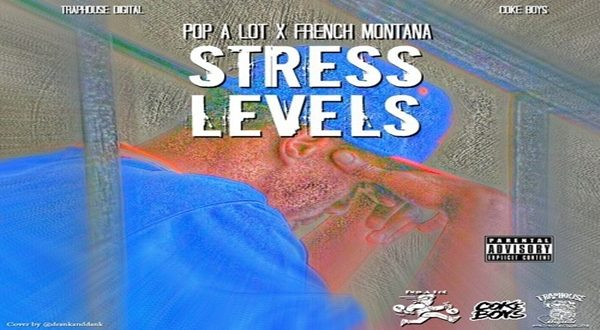 New Music: Pop-A-Lot 'Stress Levels' Ft. French Montana @Pop_A_Lot