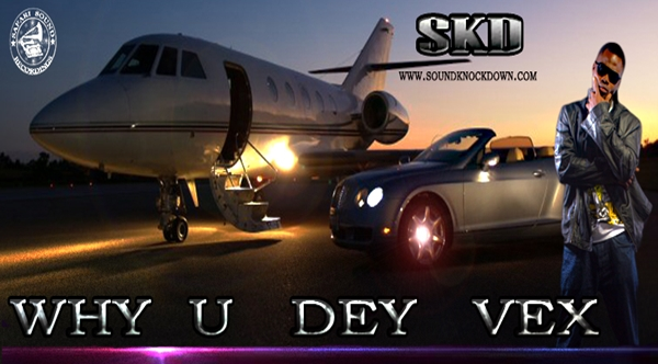 Sound Knockdown - aka - SKD - Why You Dey Vex