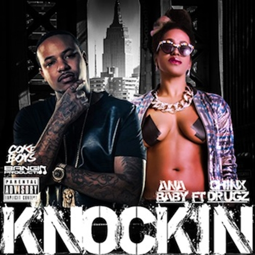 New Music: Ana Baby Ft. Chinx   Knockin #Getmybuzzup