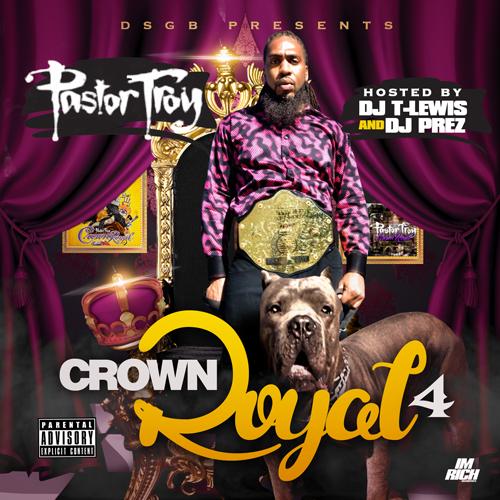 Mixtape: Pastor Troy | Crown Royal 4 #Getmybuzzup #CR4