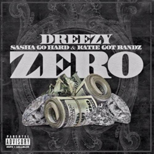 New Music: Dreezy Ft. Katie Got Bandz & Sasha Go Hard | Zero