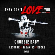 Chubbie Baby Ft. LoStarr, Rocko & Jadakiss | They Don't Love You [Audio]