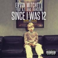 Ervin Mitchell (@RealErvMitchell) Ft. A.T & Ran$om | Since I Was 12 [Audio]