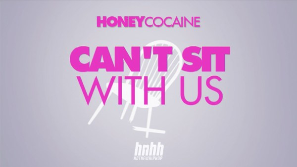 [Lyric Video] Honey Cocaine (@QueenHoneyC) – 'Can't Sit With Us'