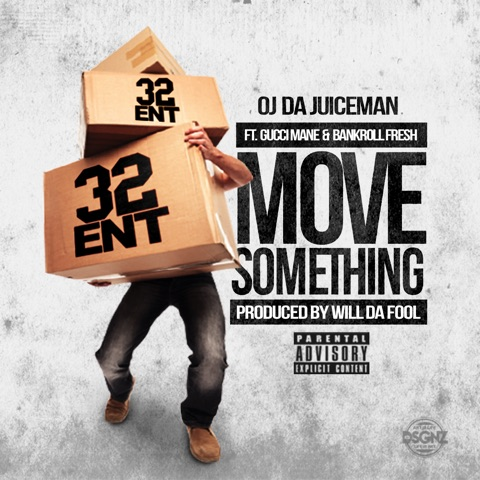 "OJ Da Juiceman Ft. Gucci Mane & Bankroll Fresh | ""Move Something"" [Audio]"