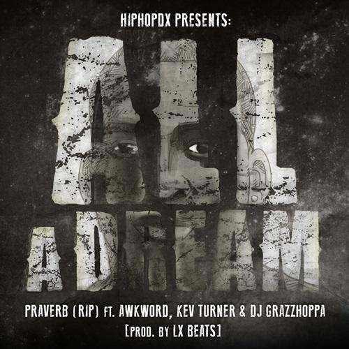 """Praverb Ft. AWKWORD, (@AWKWORDrap) Kev Turner, (@KevTurner215) LX Beats (@LXBeats) & DJ Grazzhoppa (@DJGrazzhoppa)   """"All A Dream"""" [Audio]"""