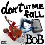 B.o.B – Don't Let Me Fall [Music]