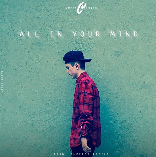 "Chris Miles (@RealChrisMiles) – ""All In Your Mind"" [Music]"