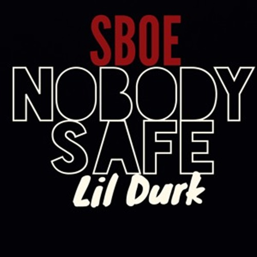 SBOE – Nobody Safe Ft. Lil Durk [Music]