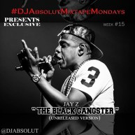 "Jay Z – ""Black Gangster"" (Unreleased Version) #DJAbsolutMIXTAPEmondays [Audio]"
