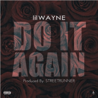 New Music: Lil Wayne – Do It Again (Prod. By STREETRUNNER) (Unreleased) [Audio]