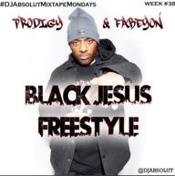 "PRODIGY & FABEYON – ""BLACK JESES"" (FREESTYLE) #DJABSOLUTmixtapeMONDAYS [Audio]"