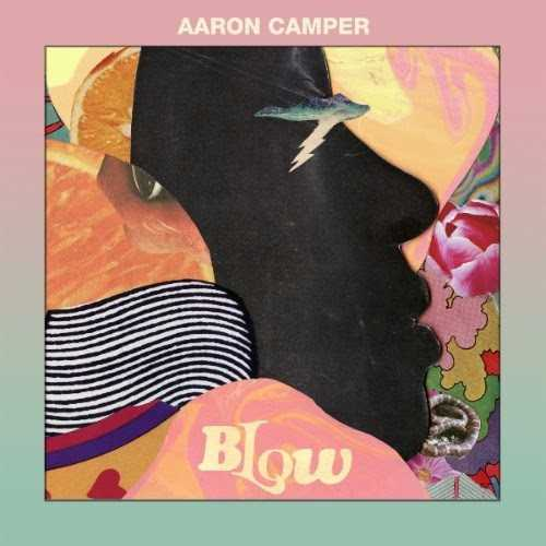 """RISING SINGER/SONGWRITER AARON CAMPER RELEASES NEW EP """"BLOW"""" [AUDIO]"""