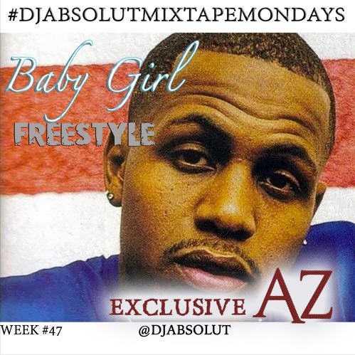 "AZ – ""BABY GIRL"" FREESTYLE #DJAbsolutMIXTAPEmondays [Audio]"