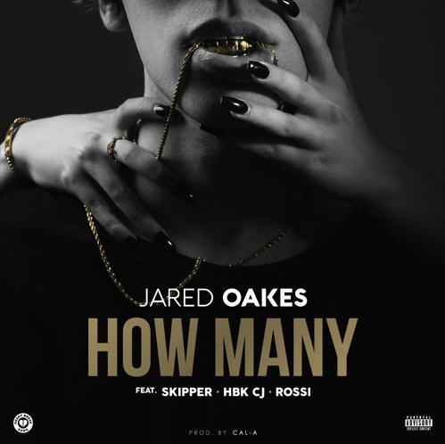 """Jared Oakes – """"How Many"""" Feat. Skipper, HBK CJ & Rossi (Prod. by Cal-a) [Audio]"""