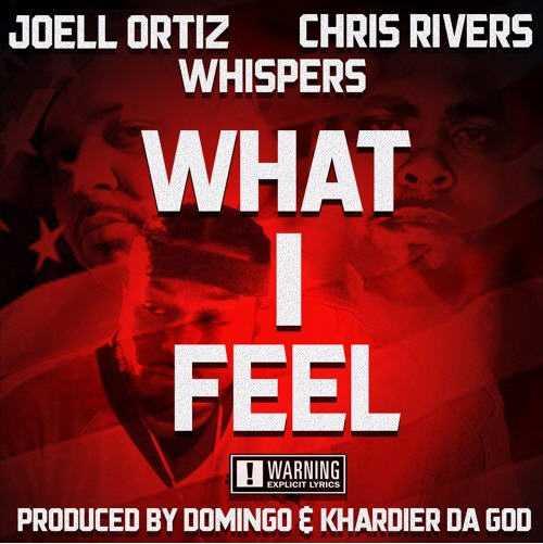 "Joell Ortiz, Chris Rivers, Whispers – ""What I Feel"" (Prod. By Domingo & Khardier Da God) [Audio]"