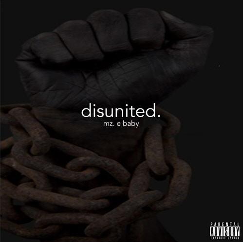 """Mz. E Baby – """"Disunited."""" (Prod. by Keanu Beats) [Audio]"""
