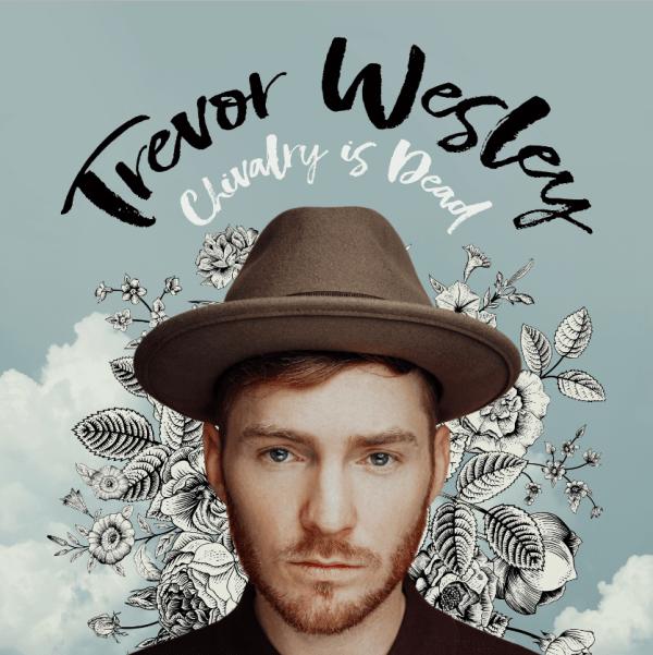 "Album Stream: Trevor Wesley – ""Chivalry Is Dead"" [Audio]"