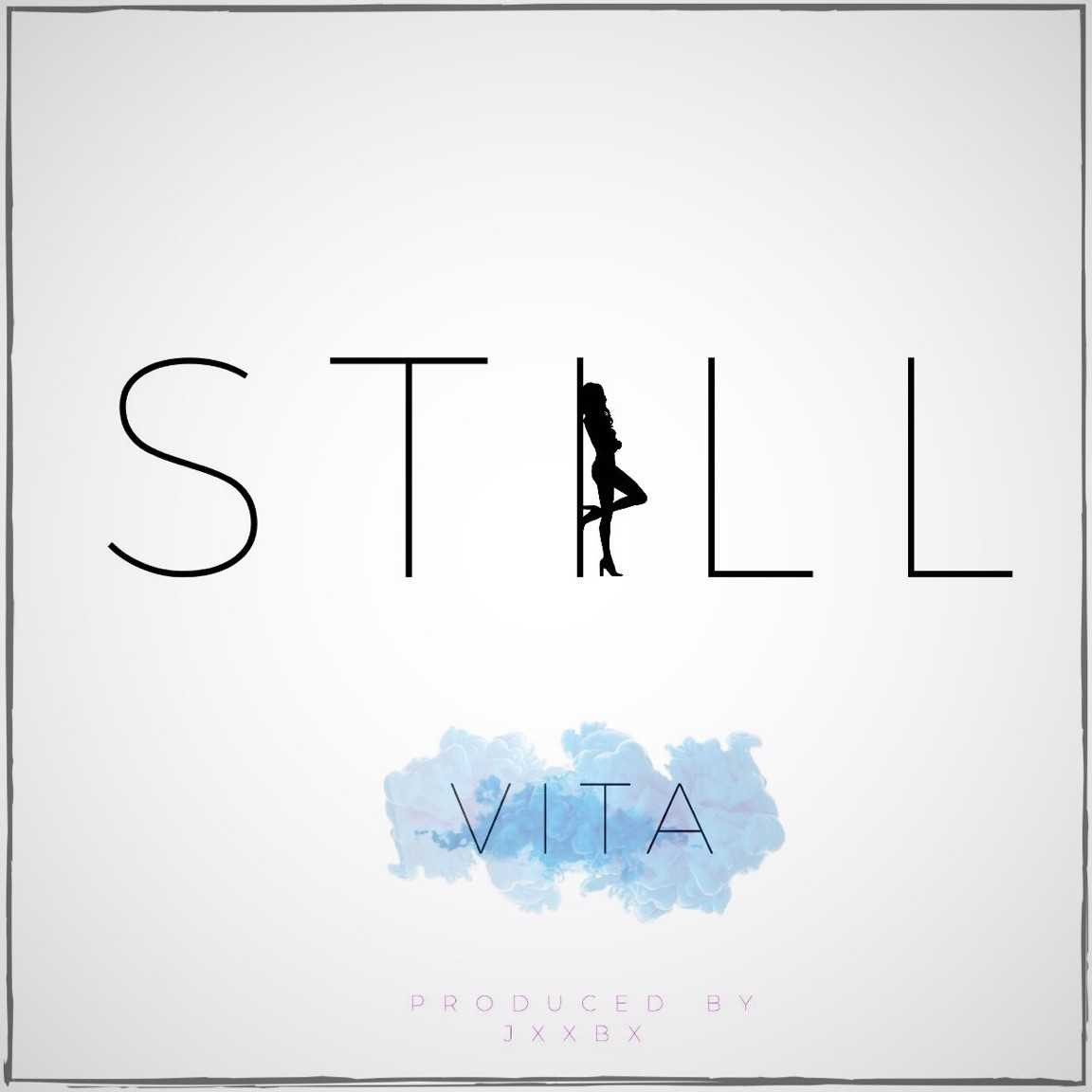 "Vita Drops New Single ""Still"" [Audio]"
