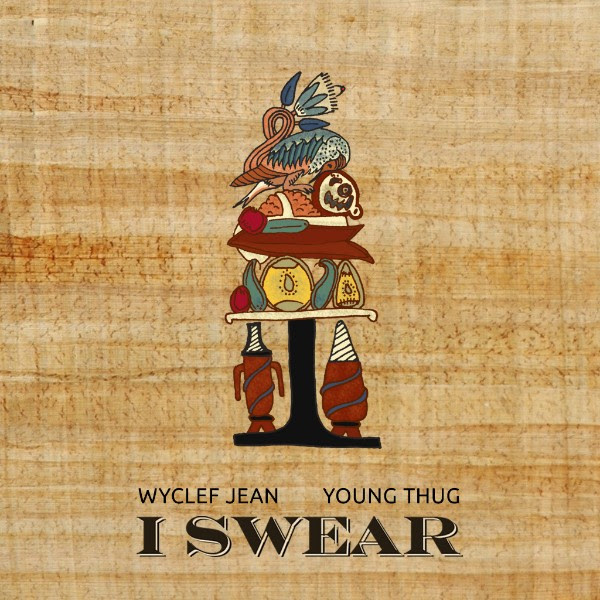 "WYCLEF JEAN DEBUTS NEW SINGLE ""I SWEAR"" FEAT. YOUNG THUG [AUDIO]"