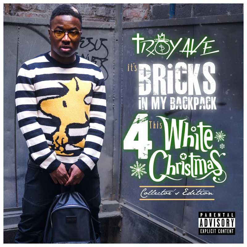 """New Project: Troy Ave – """"Bricks In My Backpack 4: White Christmas"""" #BIMB4 [Audio]"""