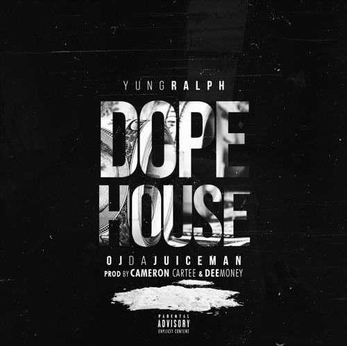 "Yung Ralph Feat. OJ Da Juiceman – ""Dope House"" [Audio]"