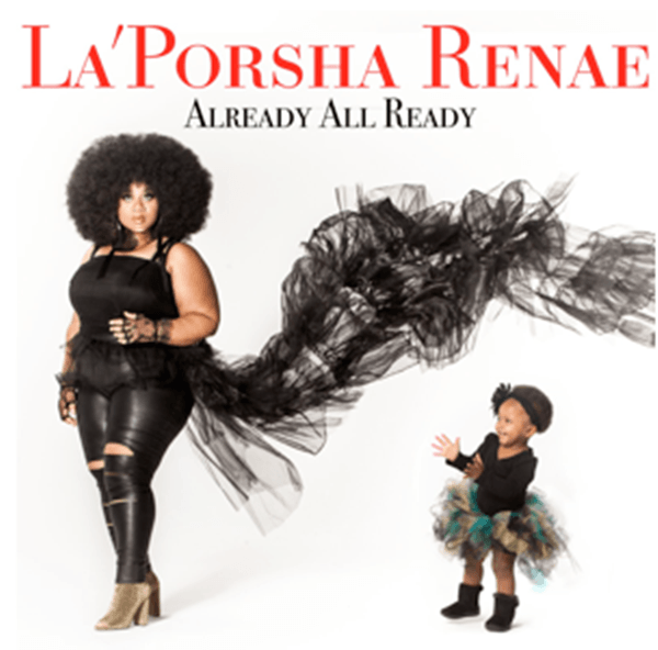 "LA'PORSHA RENAE ANNOUNCES DEBUT ALBUM ""ALREADY ALL READY"" [Music News]"