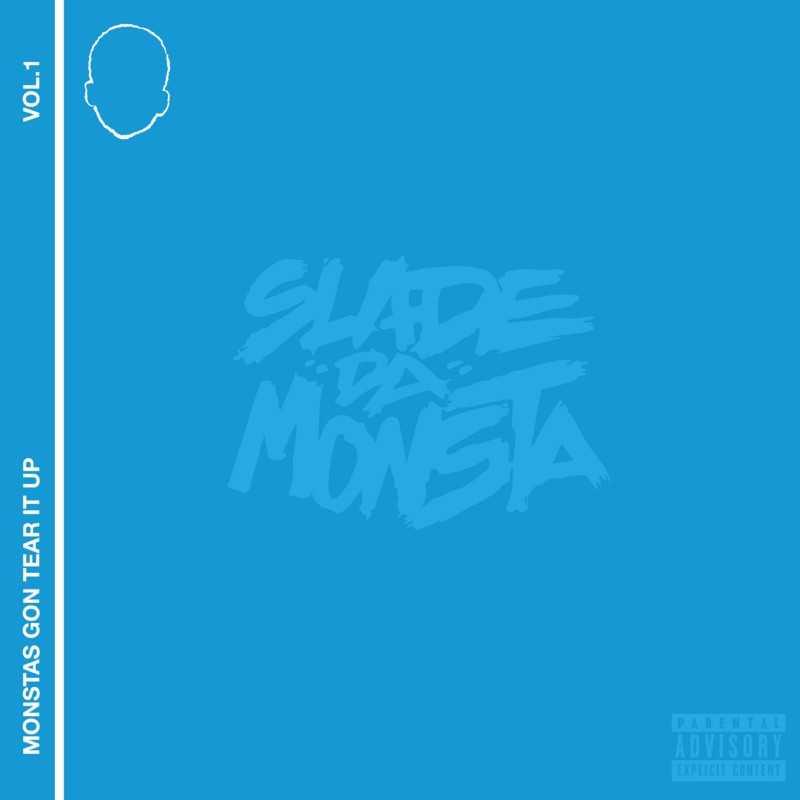 "Slade Da Monsta – ""Monstas Gon Tear It Up"" #MonstasGonTearItUp [Mixtape]"