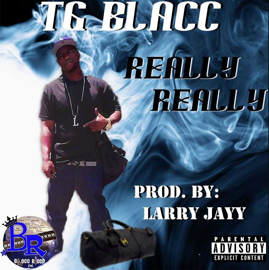 "New Music: TG Blacc – ""Really Really"" (Prod by Larry Jayy) [Audio]"