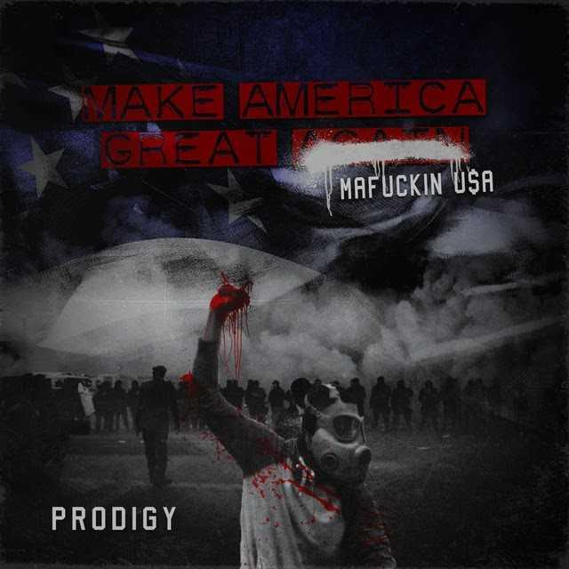 "Prodigy – ""Make America Great Again: Mafuckin U$A"" [Audio]"