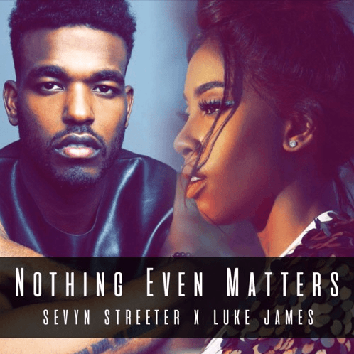 "Sevyn Streeter Ft. Luke James – ""Nothing Even Matters"" [Audio]"