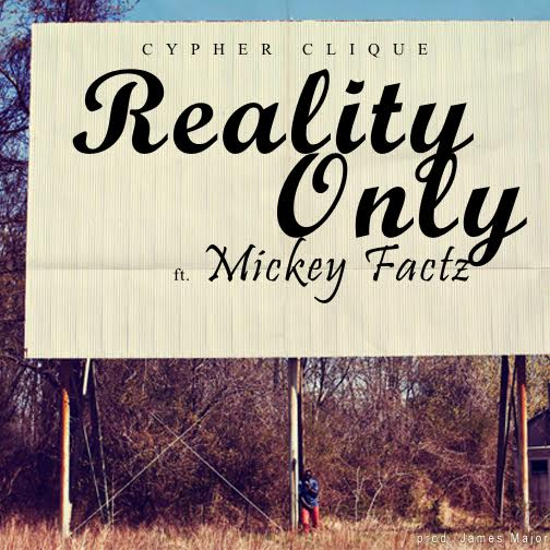 "Cypher Clique Ft. Mickey Factz – ""Reality Only"" [Audio]"