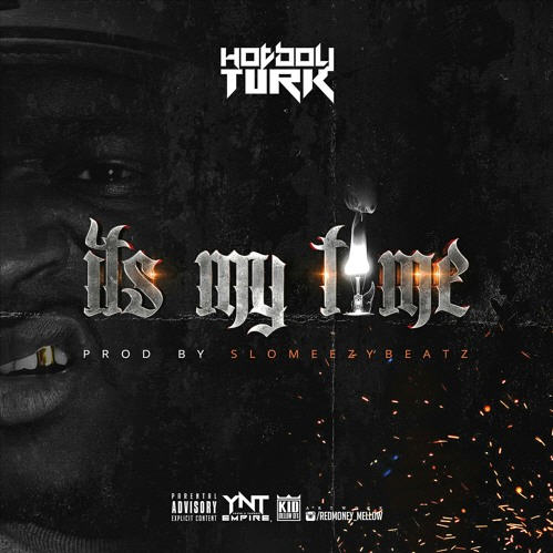 """Hot Boy Turk – """"Its My Time"""" (Who He Dissing) Produced By SloMeezyBeatz [Audio]"""