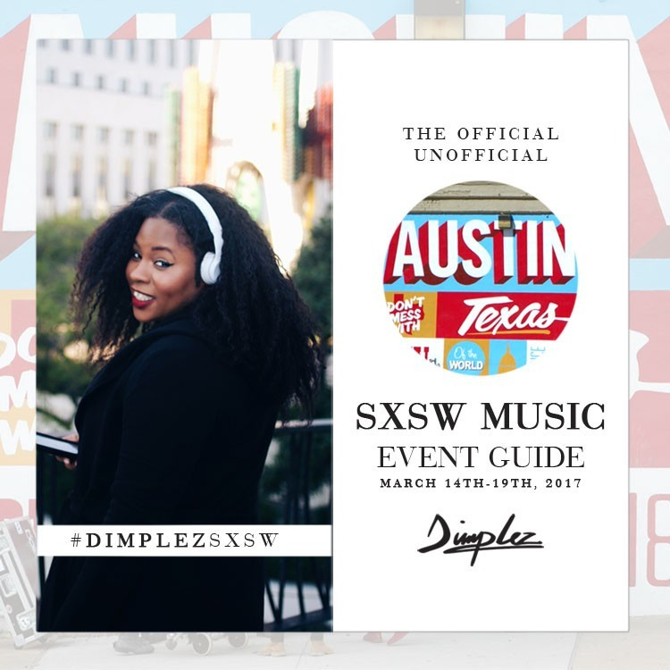 Miss Dimplez Presents SXSW 2017 Music Event Guide #DimplezSXSW #SXSW17