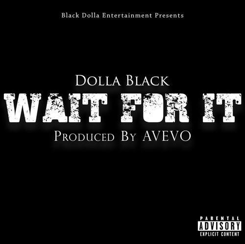 "Dolla Black – ""Wait For It"" (Prod. By AVEVO) [Audio]"