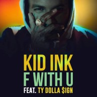 """Kid Ink Feat. Ty Dolla $ign – """"F With U"""" [Audio]"""