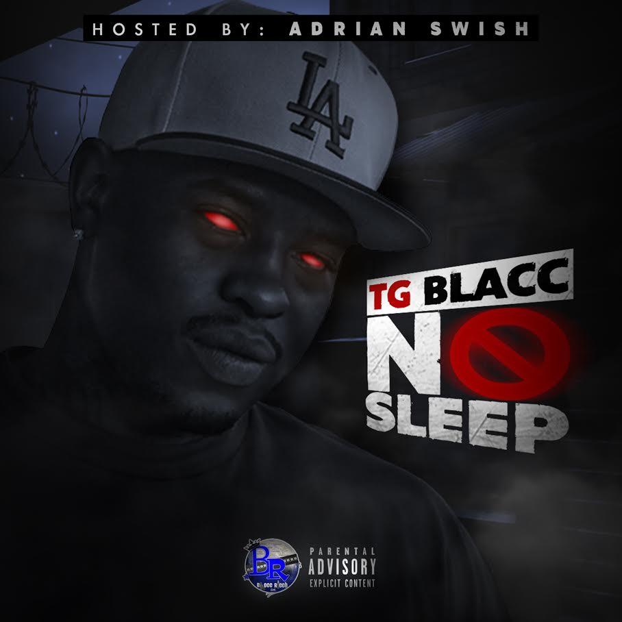 "TG Blacc – ""No Sleep"" (hosted by Adrian Swish) [Mixtape]"