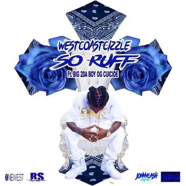 "New Music: WestCoast Cizzle feat. Big2DaBoy & OG Cuicide – ""So Ruff"" (Prod by Jonny Cash) [Audio]"