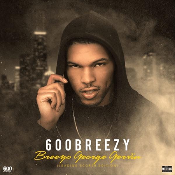 "Album Stream: 600Breezy – ""Breezo George Gervin: Leading Scorer Edition"""