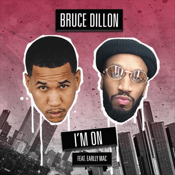 "BRUCE DILLON ""I'M ON"" FEATURING EARLLY MAC"