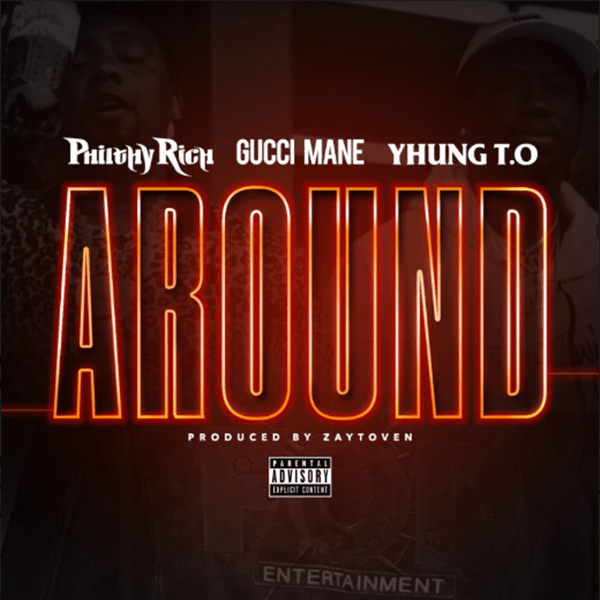 "Philthy Rich – ""Around"" ft. Gucci Mane and Yhung T.O"