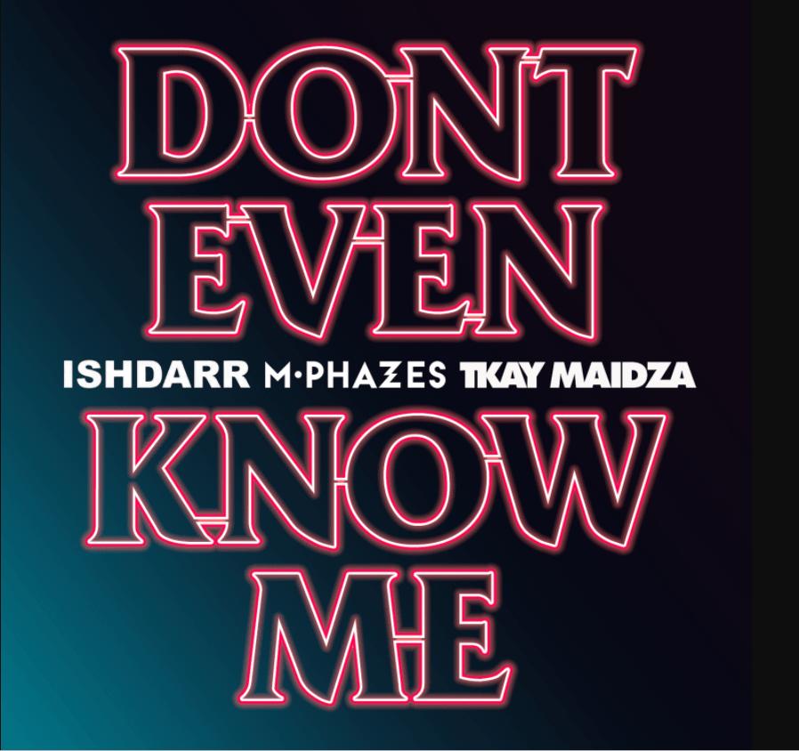 "IshDARR & M-Phazes – ""Don't Even Know Me"" (feat. Tkay Maidza) [Audio]"