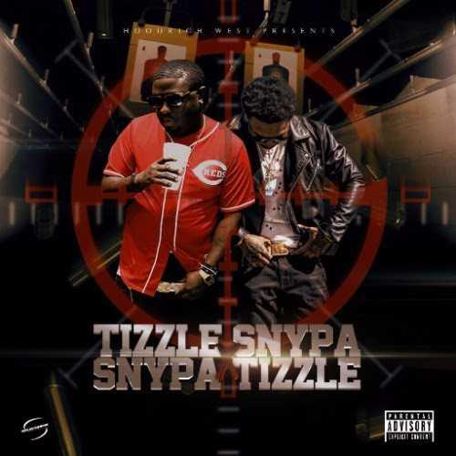 "Snypa & Tizzle 125 – ""Tizzle Snypa, Snypa Tizzle"" [Mixtape]"