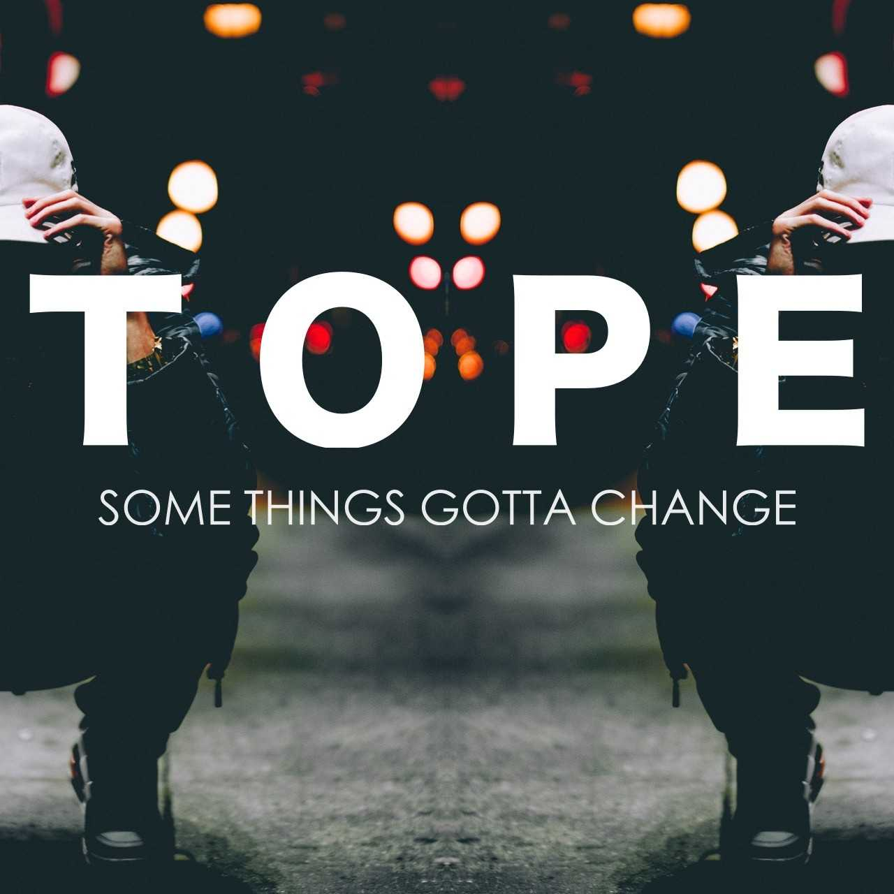 EP STREAM: TOPE – SOME THINGS GOTTA CHANGE