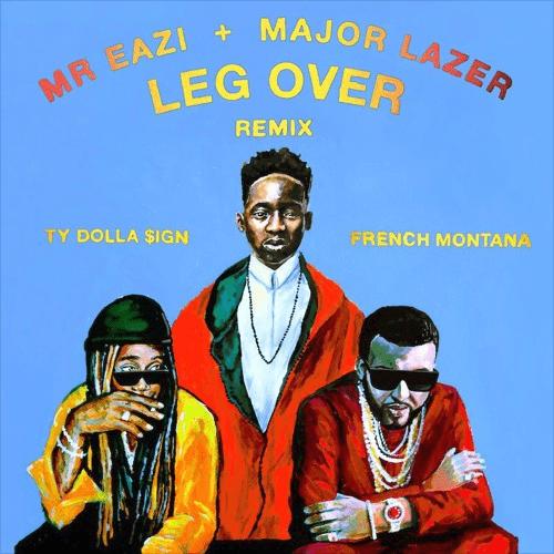 Mr Eazi & Major Lazer feat. French Montana & Ty Dolla $ign – Leg Over (Remix) [Audio]