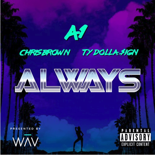 "A1 – ""Always"" Featuring Chris Brown & Ty Dolla $ign"