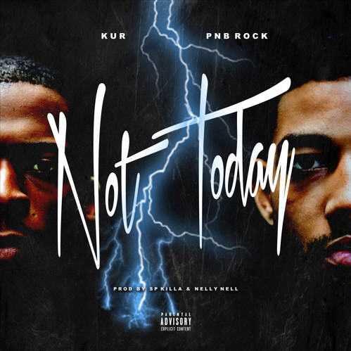New Music: Kur & PNB Rock – Not Today [Audio]