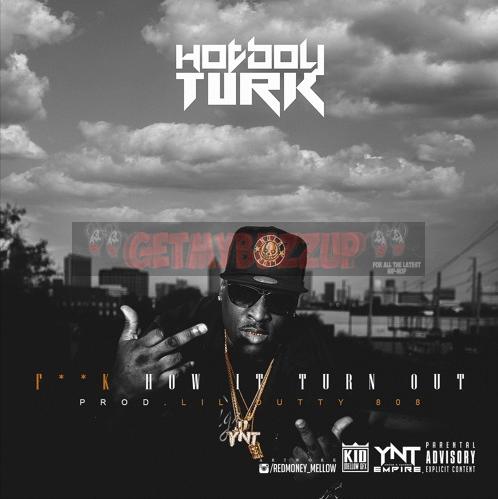 New Music: HOT BOY TURK – FuK How It Turn Out #FHITO
