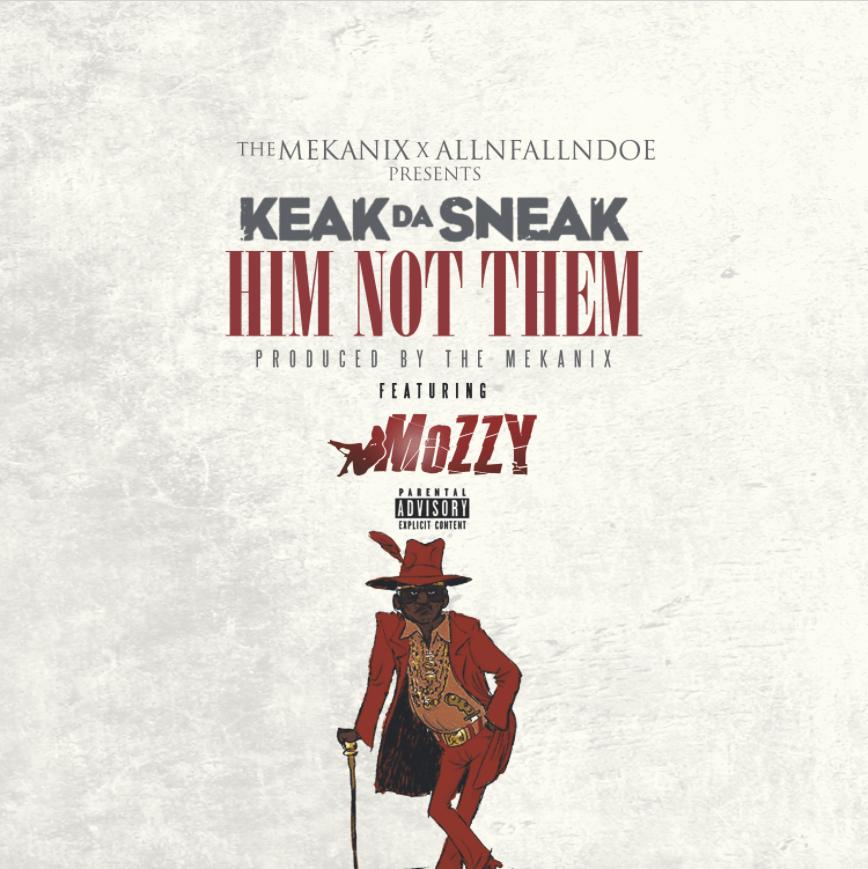 Keak Da Sneak – Him Not Then (feat Mozzy) [Audio]