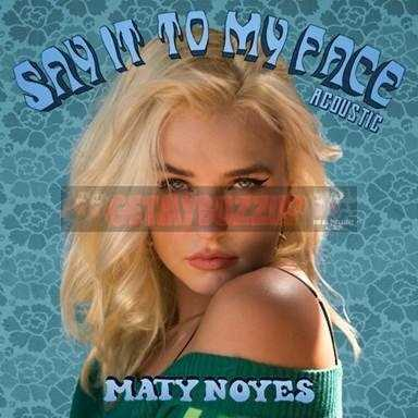 "MATY NOYES SHARES ACOUSTIC RENDITION OF HER POP ANTHEM ""SAY IT TO MY FACE"""
